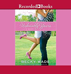 Undeniably Yours: A Novel | [Becky Wade]