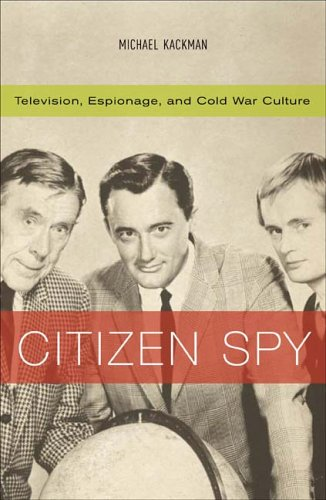 Citizen Spy: Television, Espionage, and Cold War Culture...