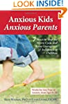 Anxious Kids, Anxious Parents: 7 Ways...