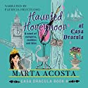 Haunted Honeymoon: The Casa Dracula Series, Book 4 Audiobook by Marta Acosta Narrated by Patricia Fructuoso