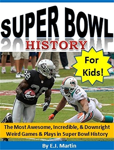 super-bowl-history-for-kids-the-most-awesome-incredible-downright-weird-games-plays-in-super-bowl-hi