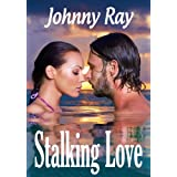 STALKING LOVE, A ROMANTIC THRILLER
