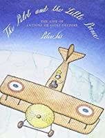The Pilot and the Little Prince: The Life of Antoine de Saint-Exupery (Pushkin Children's Collection)