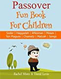 Children s Passover Fun Book: 68 Pages: Seder | Haggadah | Afikomen | Moses | Ten Plagues | Chametz | Matzah | Songs