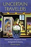 Uncertain Travelers: Conversations with Jewish Women Immigrants to America (HBI Series on Jewish Women) (0874519454) by Agosin, Marjorie