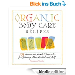 Organic Body Care Recipes: 175 Homemade Herbal Formulas for Glowing Skin & a Vibrant Self (English Edition)