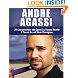 Andre Agassi: Life Lessons from the Open Era Record Holder & Tennis Grand Slam Champion