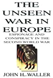 img - for The Unseen War in Europe: Espionage and Conspiracy in the Second World War book / textbook / text book