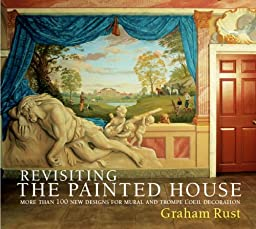 Revisiting the Painted House: More Than 100 New Designs for Mural and Trompe L\'Oeil Decoration