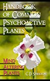 Handbook of Common Psychoactive Plants: Mind Altering Plants