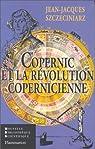 Copernic et la revolution copernicienne par Szczeciniarz