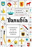 Danubia: A Personal History of Habsburg Europe Simon Winder