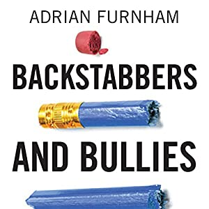 Backstabbers and Bullies: How to Cope with the Dark Side of People at Work (       UNABRIDGED) by Adrian Furnham Narrated by Tim Bruce