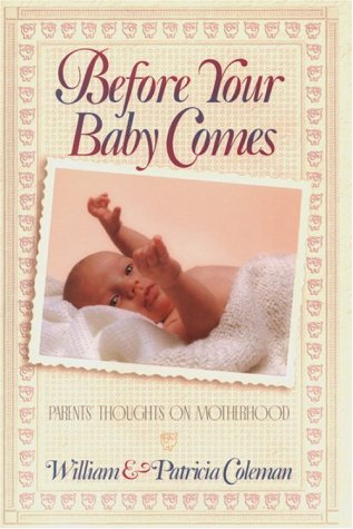 Before Your Baby Comes: Parent's Thoughts on Motherhood, Coleman,William/Coleman,Patricia