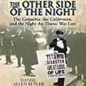 Other Side of the Night: The Carpathia, the Californian and the Night the Titanic Was Lost Audiobook by Daniel Allen Butler Narrated by Paul Heitsch