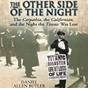 Other Side of the Night: The Carpathia, the Californian and the Night the Titanic Was Lost | [Daniel Allen Butler]