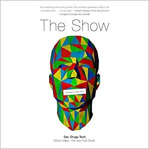 The Show: Sex. Drugs. Tech. Silicon Valley - the New Wall Street. Hörbuch von Filip Syta Gesprochen von: Tristan Morris