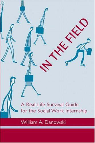 In the Field: A Real-Life Survival Guide for the Social...