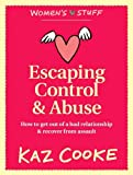 Escaping Control & Abuse: How to Get Out of a Bad Relationship & Recover from Assault by Kaz Cooke