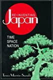 img - for Re-Inventing Japan: Time Space Nation (Japan in the Modern World) book / textbook / text book