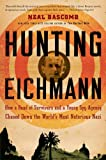 Hunting Eichmann: How a Band of Survivors and a Young Spy Agency Chased Down the World