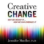Creative Change: Why We Resist It...How We Can Embrace It Hörbuch von Jennifer Mueller Gesprochen von: Nicol Zanzarella