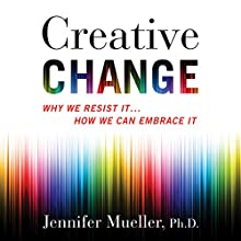 Creative Change: Why We Resist It...How We Can Embrace It Audiobook by Jennifer Mueller Narrated by Nicol Zanzarella