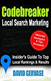 Codebreaker - Local Search Marketing: Insider's Guide To Top Local Rankings & Results