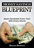 img - for Money Savings Blueprint: Slash Hundreds From Your Bills Every Month book / textbook / text book