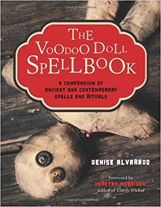The Voodoo Doll Spellbook: A Compendium of Ancient and Contemporary Spells and Rituals written by Denise Alvarado