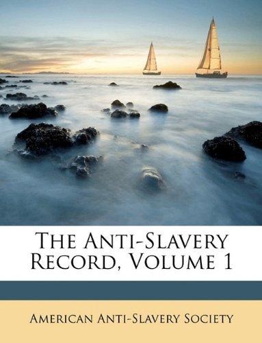 The Anti-Slavery Record, Volume 1