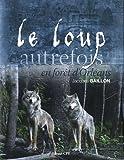 echange, troc Jacques Baillon - Le loup, autrefois, en forêt d'Orléans