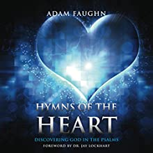 Hymns of the Heart: Discovering God in the Psalms (       UNABRIDGED) by Adam Faughn Narrated by Donnie Sipes