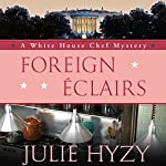 Foreign Eclairs: A White House Chef Mystery | Julie Hyzy