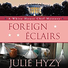 Foreign Eclairs: A White House Chef Mystery Audiobook by Julie Hyzy Narrated by Eileen Stevens