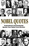 img - for Nobel Quotes - Inspirational and Perplexing Quotes Of Nobel Prize Winners book / textbook / text book