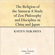 The Religion of the Samurai: A Study of Zen Philosophy and Discipline in China and Japan (       UNABRIDGED) by Kaiten Nukariya Narrated by Nicholas Techosky