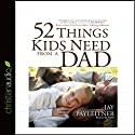 52 Things Kids Need from a Dad: What Fathers Can Do to Make a Lifelong Difference (       UNABRIDGED) by Jay Payleitner Narrated by Jay Payleitner