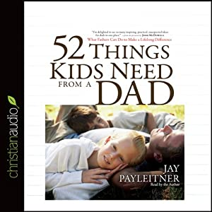 52 Things Kids Need from a Dad Audiobook