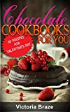 Chocolate Cookbooks for You: 50 Valentine Chocolate Recipes (Valentine Cookbook, Valentine Dessert, Dessert Cookbook, Chocolate Dessert, Chocolate Recipes, ... : 50 Valentine Chocolate Recipes Book 1)