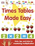 img - for Times Tables Made Easy: Hints, Tips, and Tricks for Mastering Multiplication book / textbook / text book