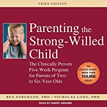 Parenting the Strong-Willed Child: The Clinically Proven Five-Week Program for Parents of Two- to Six-Year-Olds Audiobook by Rex Forehand, Nicholas Long Narrated by Barry Abrams