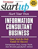 img - for Start Your Own Information Consultant Business: Your Step-by-Step Guide to Success (Start Your Own Consulting Business) book / textbook / text book