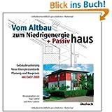 Vom Altbau zum Niedrigenergie- und Passivhaus: Gebäudesanierung, neue Energiestandards, Planung und Baupraxis,...