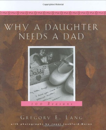 Why a Daughter Needs a Dad: A Hundred Reasons, Lang, Gregory E.; Lankford-Moran, Janet