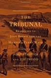 img - for The Tribunal: Responses to John Brown and the Harpers Ferry Raid (The John Harvard Library) book / textbook / text book