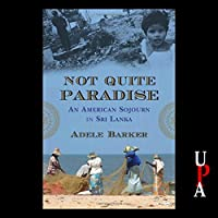 Not Quite Paradise: An American Sojourn in Sri Lanka (       UNABRIDGED) by Adele Barker Narrated by Adele Barker