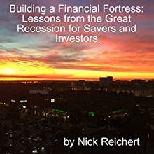 Building a Financial Fortress: Lessons From the Great Recession for Savers and Investors (       UNABRIDGED) by Nick Reichert Narrated by Jason P. Hilton