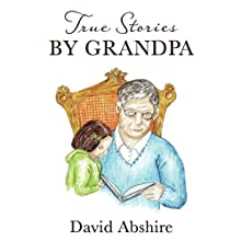 True Stories by Grandpa Audiobook by David Abshire Narrated by Bob Hennessy