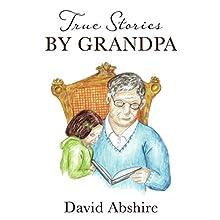 True Stories by Grandpa | Livre audio Auteur(s) : David Abshire Narrateur(s) : Bob Hennessy